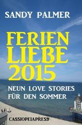 Ferienliebe 2015: Neun Love Stories für den Sommer - Cassiopeiapress Romance