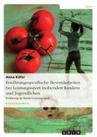 Anna Köfer: Ernährungsspezifische Besonderheiten bei Leistungssport treibenden Kindern und Jugendlichen