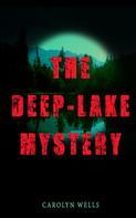 Carolyn Wells: THE DEEP-LAKE MYSTERY