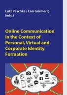 Lutz Peschke: Online Communication in the Context of Personal, Virtual and Corporate Identity Formation