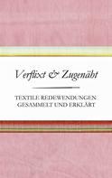 Susanne Schnatmeyer: Verflixt und Zugenäht - Textile Redewendungen gesammelt und erklärt