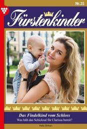 Fürstenkinder 35 – Adelsroman - Das Findelkind vom Schloss