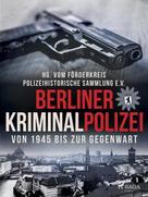 Polizeihistorische Sammlung: Berliner Kriminalpolizei von 1945 bis zur Gegenwart