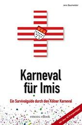 Karneval für Imis - Ein Survivalguide durch den Kölner Karneval