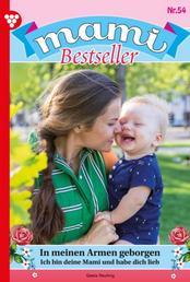 Mami Bestseller 54 – Familienroman - In meinen Armen geborgen