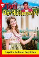 Friederike von Buchner: Toni der Hüttenwirt 121 – Heimatroman