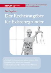 Der Rechtsratgeber für Existenzgründer - So bleibt Ihr Unternehmen auf der sicheren Seite; Die häufigsten juristischen Probleme; Mit Checklisten und weiterführenden Adressen