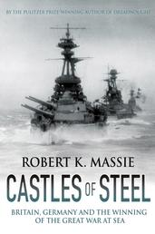 Castles of Steel - Britain, Germany and the Winning of the Great War at Sea