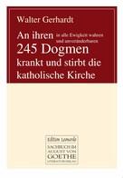 Walter Gerhardt: An ihren in alle Ewigkeit wahren und unveränderbaren 245 Dogmen krankt und stirbt die katholische Kirche ★★★★★