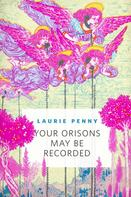 Laurie Penny: Your Orisons May Be Recorded