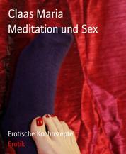 Meditation und Sex - Mit erotischen Kochrezepten