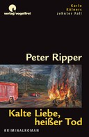 Peter Ripper: Kalte Liebe, heißer Tod