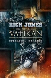 OPERATION ISKARIOT (Die Ritter des Vatikan 3) - Thriller