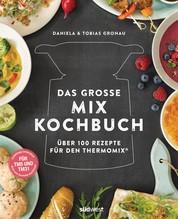 Das große Mix-Kochbuch - Über 100 Rezepte für den Thermomix® - Für TM5 & TM31