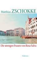 Matthias Zschokke: Die strengen Frauen von Rosa Salva ★★★