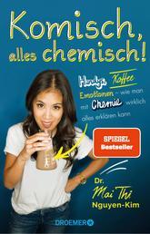 Komisch, alles chemisch! - Handys, Kaffee, Emotionen – wie man mit Chemie wirklich alles erklären kann