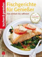 K&G - Fischgerichte für Genießer - Von einfach bis raffiniert