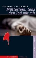 Rosemarie Brilmayer: Mütterlein, tanz den Tod mit mir ★★★★
