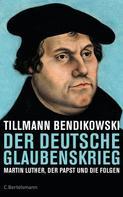 Tillmann Bendikowski: Der deutsche Glaubenskrieg