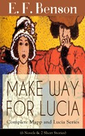 E. F. Benson: MAKE WAY FOR LUCIA - Complete Mapp and Lucia Series (6 Novels & 2 Short Stories)