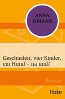 Anna Johann: Geschieden, vier Kinder, ein Hund – na und? ★★★
