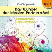Lebenspraxis-Live-Seminar: Das Wunder der idealen Partnerschaft - Teil 2