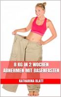 Katharina Blatt: 8 kg in 2 Wochen abnehmen mit Basenfasten