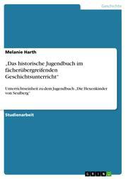 """""""Das historische Jugendbuch im fächerübergreifenden Geschichtsunterricht"""" - Unterrichtseinheit zu dem Jugendbuch """"Die Hexenkinder von Seulberg"""""""