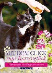 Mit dem Click zum Katzenglück - Katzen kreativ beschäftigen und erziehen