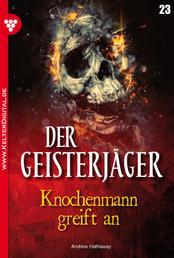 Der Geisterjäger 23 – Gruselroman - Knochenmann greift an