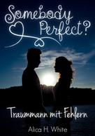 Alica H. White: Somebody Perfect? ★★★★