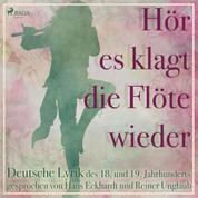 Hör es klagt die Flöte wieder - Deutsche Lyrik des 18. und 19. Jahrhunderts (Ungekürzt)