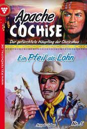 Apache Cochise 5 – Western - Ein Pfeil als Lohn
