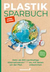 Plastiksparbuch - Mehr als 300 nachhaltige Alternativen und Ideen, mit denen wir der Plastikflut entkommen