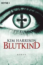 Blutkind - Die Rachel-Morgan-Serie 7 - Roman