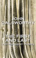 John Galsworthy: The First And Last & Other Short Stories