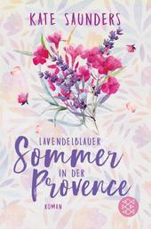 Lavendelblauer Sommer in der Provence - Roman
