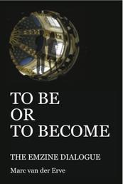 TO BE OR TO BECOME - The Emzine Dialogue