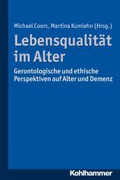 Lebensqualität im Alter - Gerontologische und ethische Perspektiven auf Alter und Demenz