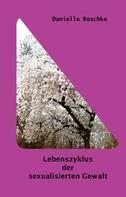 Daniella Reschke: Lebenszyklus der sexualisierten Gewalt