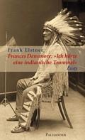 """Frank Elstner: Frances Densmore: """"Ich hörte eine indianische Trommel"""""""