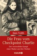 Ines Veith: Die Frau vom Checkpoint Charlie ★★★★★
