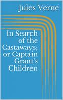 Jules Verne: In Search of the Castaways; or Captain Grant's Children