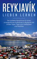 Sophia Kolthoff: Reykjavík lieben lernen: Der perfekte Reiseführer für einen unvergesslichen Aufenthalt in Reykjavik inkl. Insider-Tipps, Tipps zum Geldsparen und Packliste