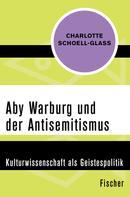 Charlotte Schoell-Glass: Aby Warburg und der Antisemitismus