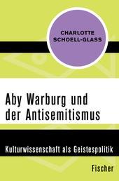 Aby Warburg und der Antisemitismus - Kulturwissenschaft als Geistespolitik
