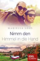 Mariella Loos: Nimm den Himmel in die Hand ★★★★