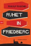 Rudolf Ruschel: Ruhet in Friedberg ★★★★