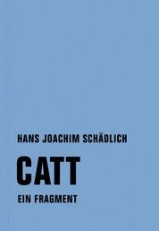Catt - Ein Fragment