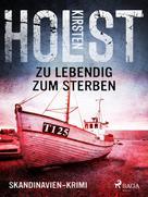 Kirsten Holst: Zu lebendig zum Sterben - Skandinavien-Krimi